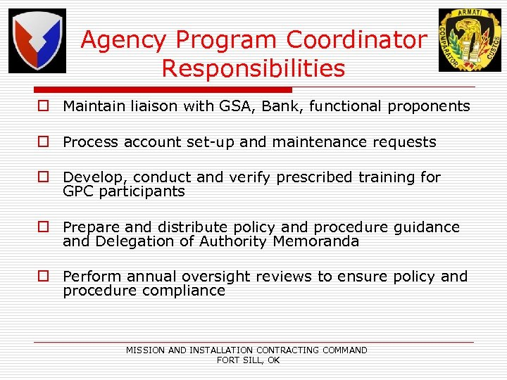 Agency Program Coordinator Responsibilities o Maintain liaison with GSA, Bank, functional proponents o Process