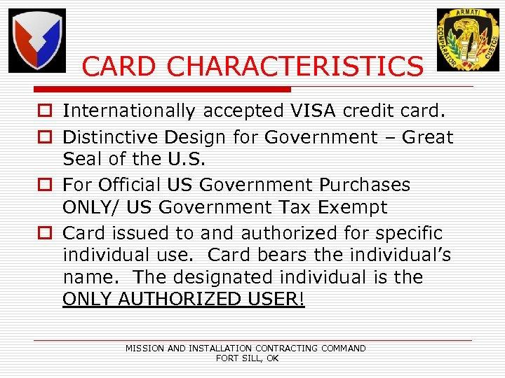 CARD CHARACTERISTICS o Internationally accepted VISA credit card. o Distinctive Design for Government –