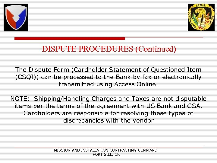 DISPUTE PROCEDURES (Continued) The Dispute Form (Cardholder Statement of Questioned Item (CSQI)) can be