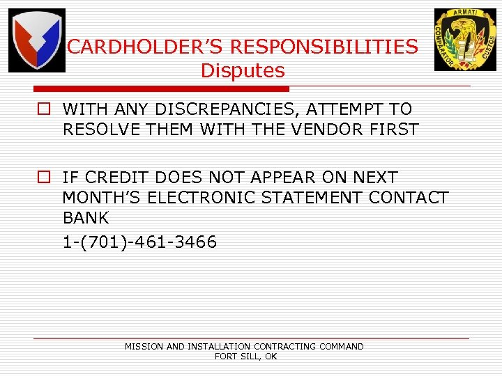CARDHOLDER'S RESPONSIBILITIES Disputes o WITH ANY DISCREPANCIES, ATTEMPT TO RESOLVE THEM WITH THE VENDOR
