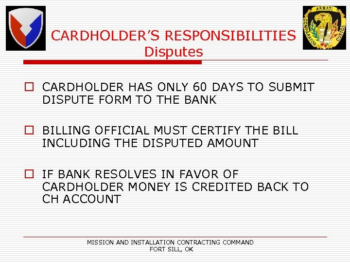 CARDHOLDER'S RESPONSIBILITIES Disputes o CARDHOLDER HAS ONLY 60 DAYS TO SUBMIT DISPUTE FORM TO