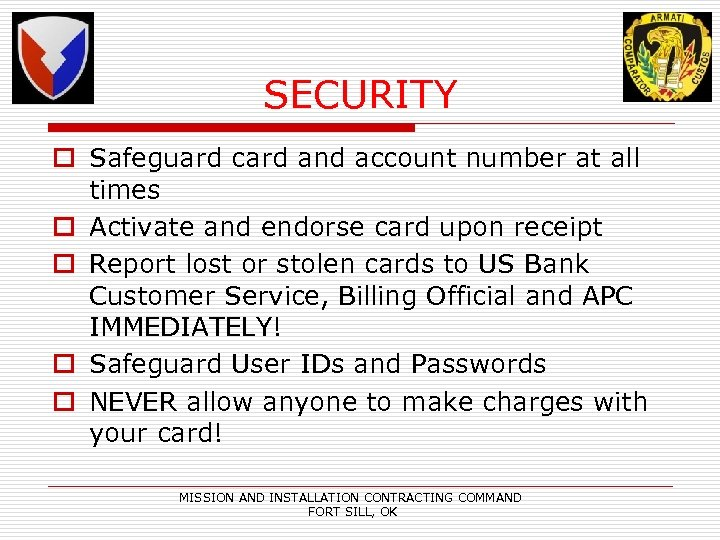SECURITY o Safeguard card and account number at all times o Activate and endorse