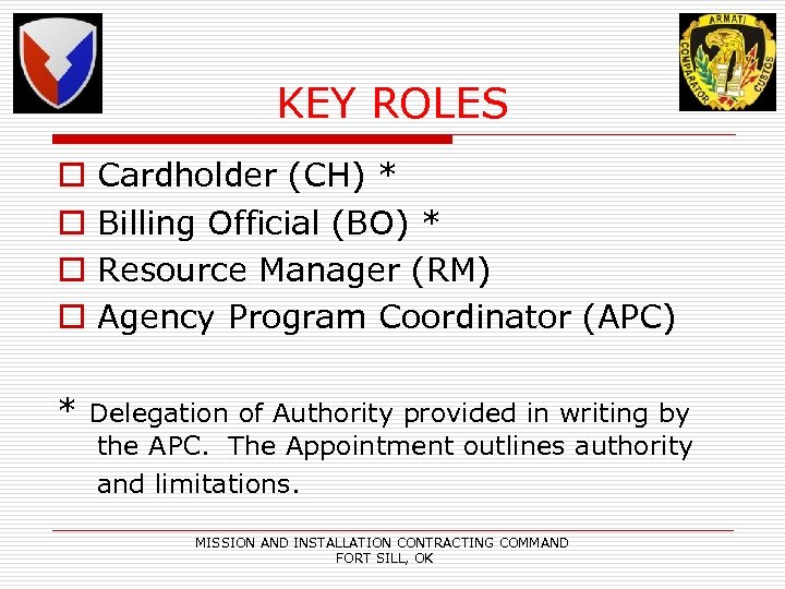 KEY ROLES o o Cardholder (CH) * Billing Official (BO) * Resource Manager (RM)