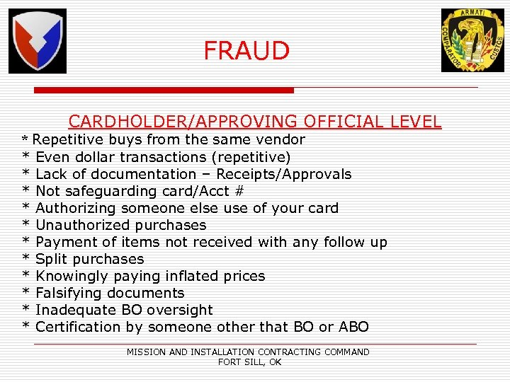 FRAUD CARDHOLDER/APPROVING OFFICIAL LEVEL * Repetitive buys from the same vendor * Even dollar