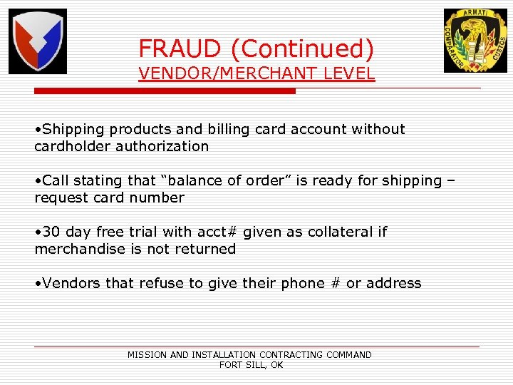 FRAUD (Continued) VENDOR/MERCHANT LEVEL • Shipping products and billing card account without cardholder authorization