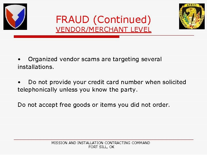 FRAUD (Continued) VENDOR/MERCHANT LEVEL • Organized vendor scams are targeting several installations. • Do