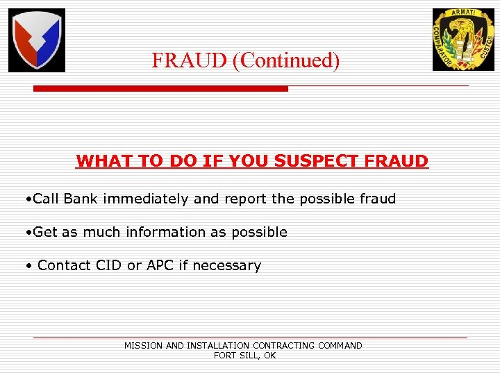 FRAUD (Continued) WHAT TO DO IF YOU SUSPECT FRAUD • Call Bank immediately and