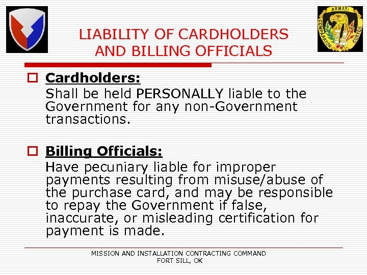 LIABILITY OF CARDHOLDERS AND BILLING OFFICIALS o Cardholders: Shall be held PERSONALLY liable to
