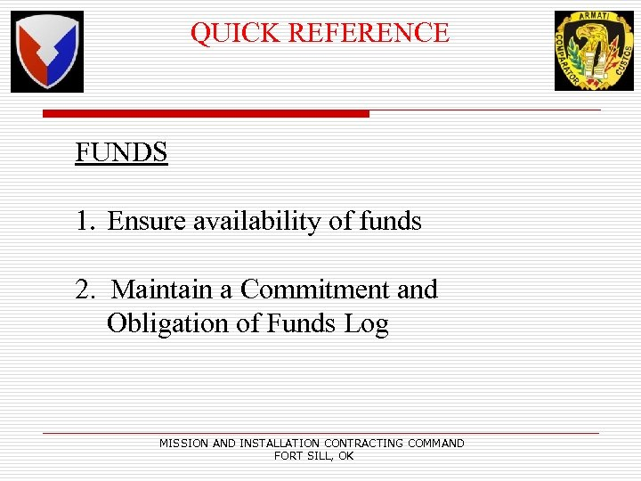 QUICK REFERENCE FUNDS 1. Ensure availability of funds 2. Maintain a Commitment and Obligation
