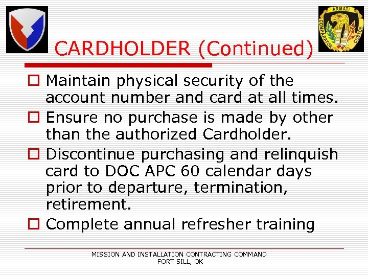 CARDHOLDER (Continued) o Maintain physical security of the account number and card at all