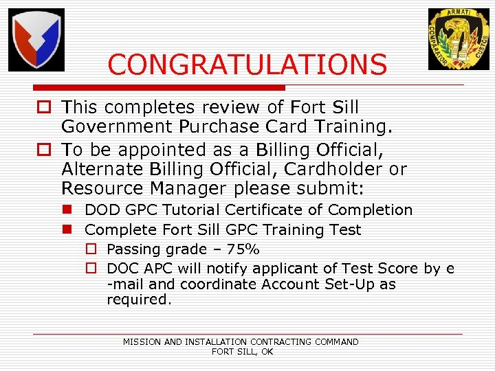 CONGRATULATIONS o This completes review of Fort Sill Government Purchase Card Training. o To