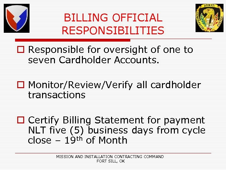BILLING OFFICIAL RESPONSIBILITIES o Responsible for oversight of one to seven Cardholder Accounts. o