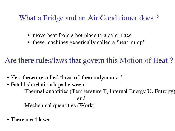 What a Fridge and an Air Conditioner does ? • move heat from a