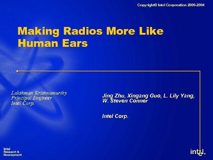 Copyright© Intel Corporation 2000 -2004 Making Radios More Like Human Ears Lakshman Krishnamurthy Principal
