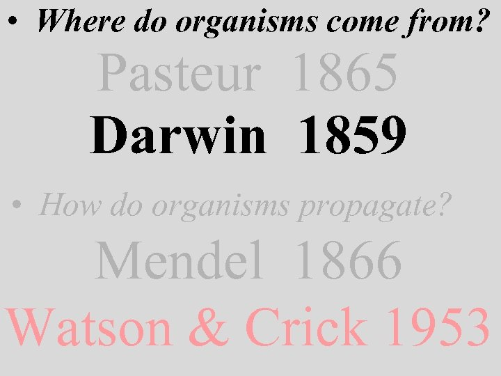 • Where do organisms come from? Pasteur 1865 Darwin 1859 • How do