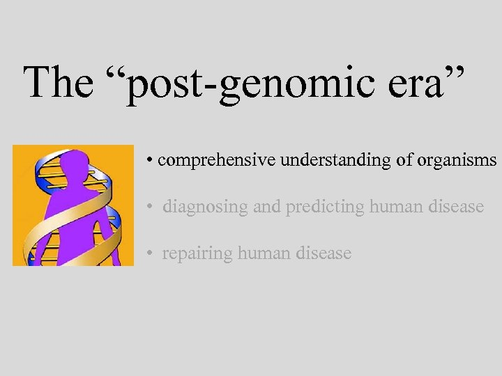 "The ""post-genomic era"" • comprehensive understanding of organisms • diagnosing and predicting human disease"