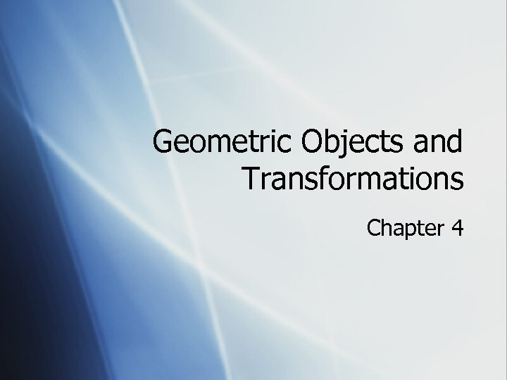 Geometric Objects and Transformations Chapter 4