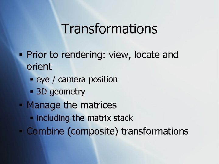 Transformations § Prior to rendering: view, locate and orient § eye / camera position