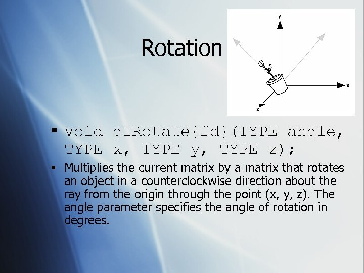 Rotation § void gl. Rotate{fd}(TYPE angle, TYPE x, TYPE y, TYPE z); § Multiplies