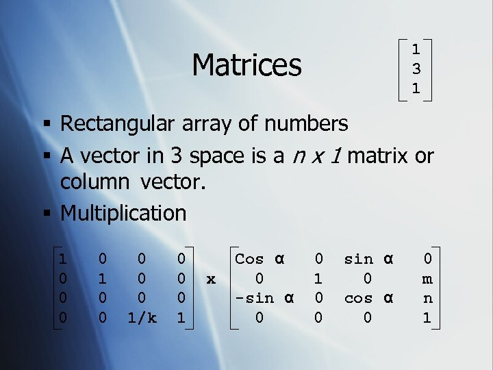 1 3 1 Matrices § Rectangular array of numbers § A vector in 3