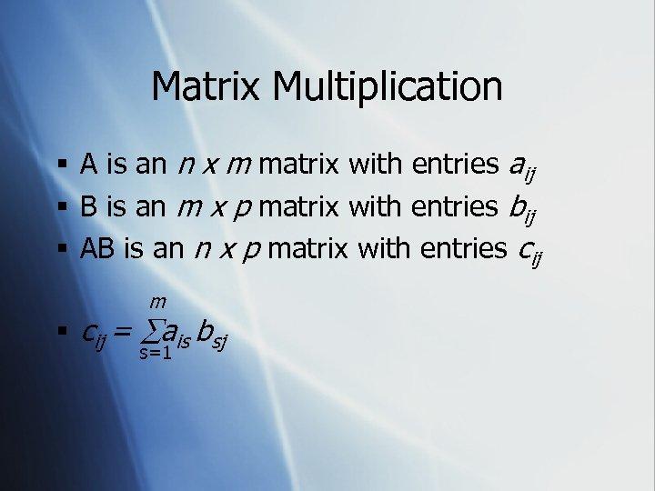Matrix Multiplication § A is an n x m matrix with entries aij §