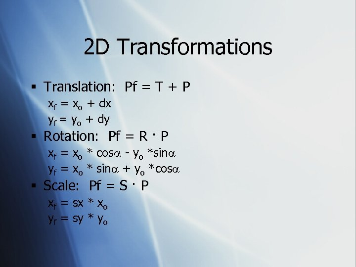 2 D Transformations § Translation: Pf = T + P xf = xo +
