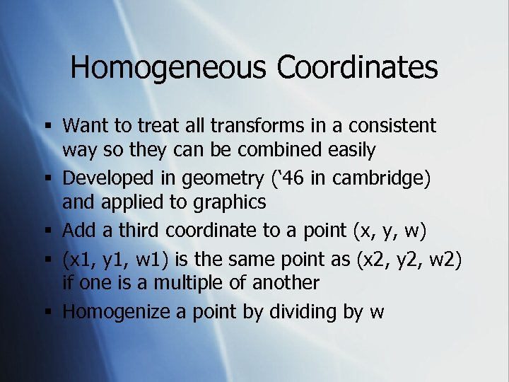 Homogeneous Coordinates § Want to treat all transforms in a consistent way so they
