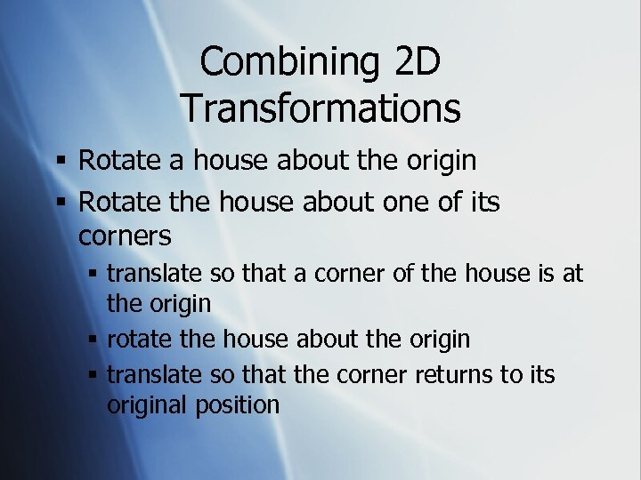 Combining 2 D Transformations § Rotate a house about the origin § Rotate the