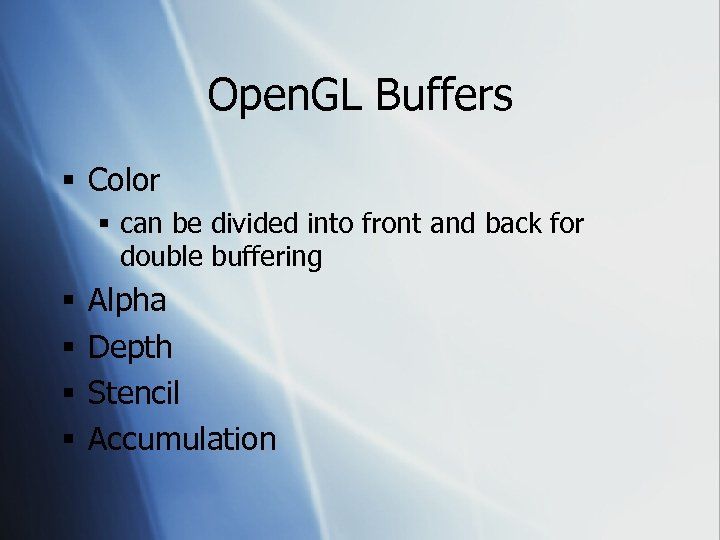 Open. GL Buffers § Color § can be divided into front and back for