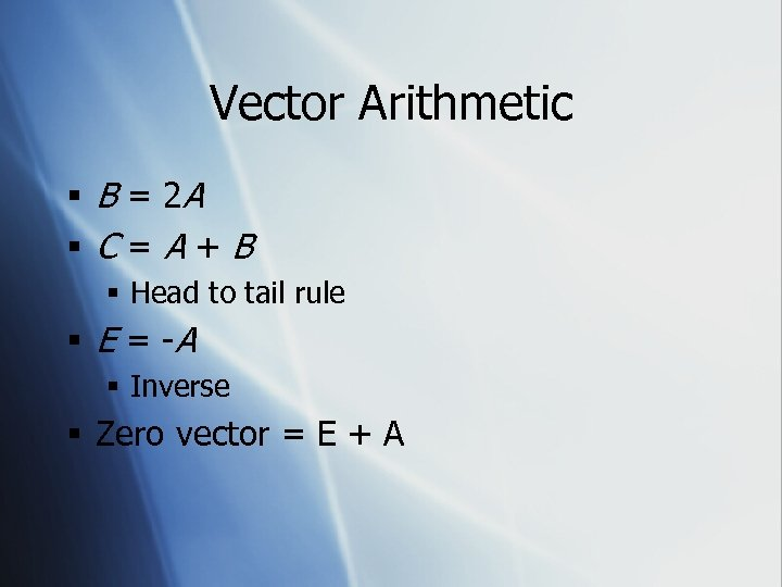 Vector Arithmetic § B = 2 A §C=A+B § Head to tail rule §