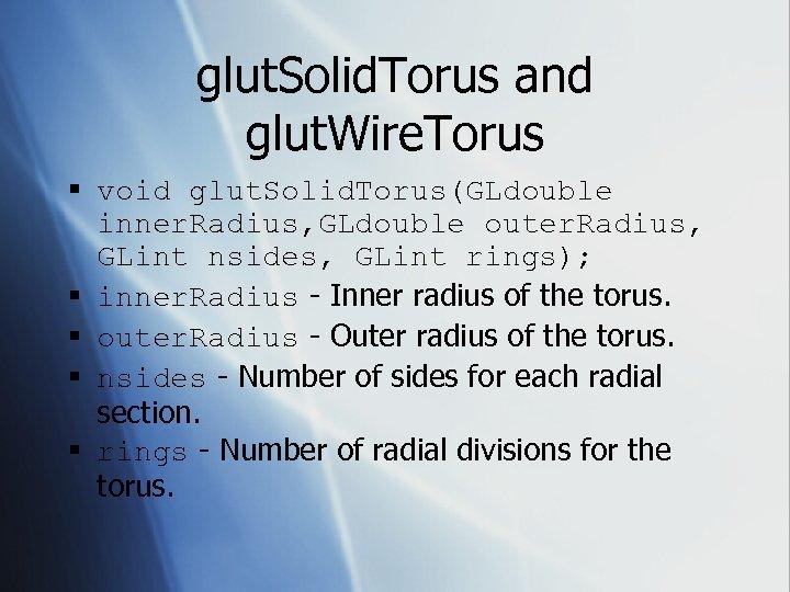glut. Solid. Torus and glut. Wire. Torus § void glut. Solid. Torus(GLdouble inner. Radius,