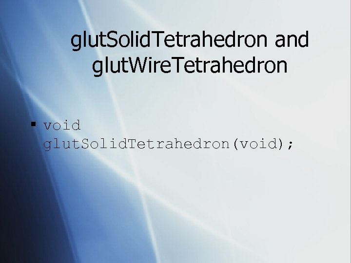 glut. Solid. Tetrahedron and glut. Wire. Tetrahedron § void glut. Solid. Tetrahedron(void);