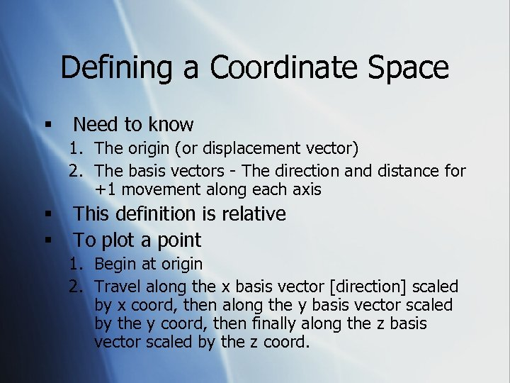 Defining a Coordinate Space § Need to know 1. The origin (or displacement vector)