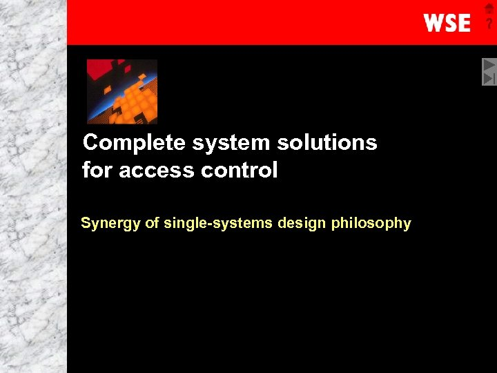 Complete system solutions for access control Synergy of single-systems design philosophy 1