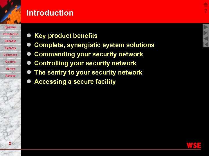 Introduction Systems Introductio n Benefits Synergy Command Control Sentry Access 2 l l l