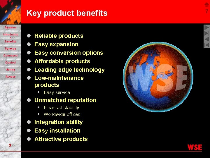 Key product benefits Systems Introductio n Benefits Synergy Command Control Sentry Access l l