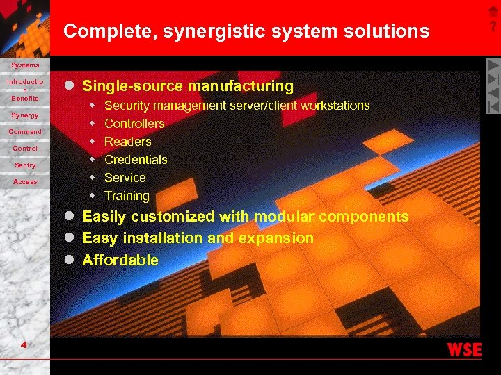 Complete, synergistic system solutions Systems Introductio n Benefits Synergy Command Control Sentry Access l