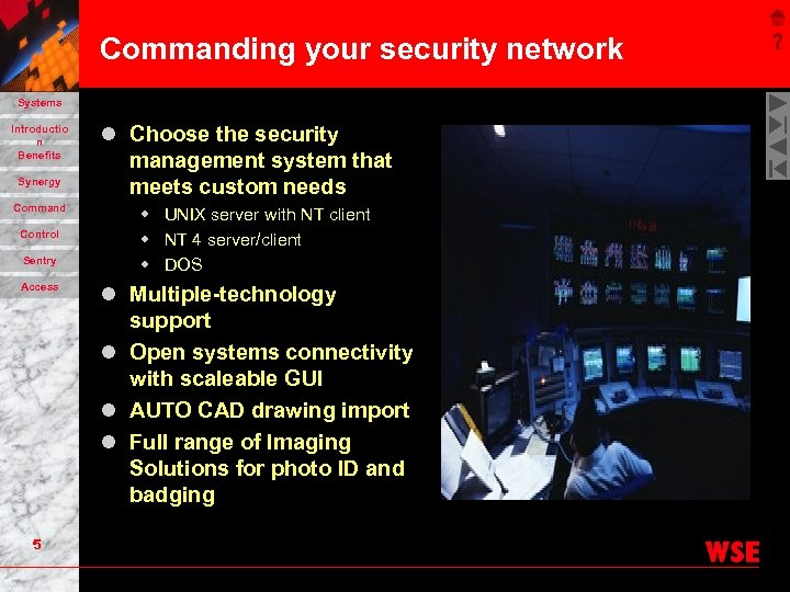 Commanding your security network Systems Introductio n Benefits Synergy Command Control Sentry Access 5