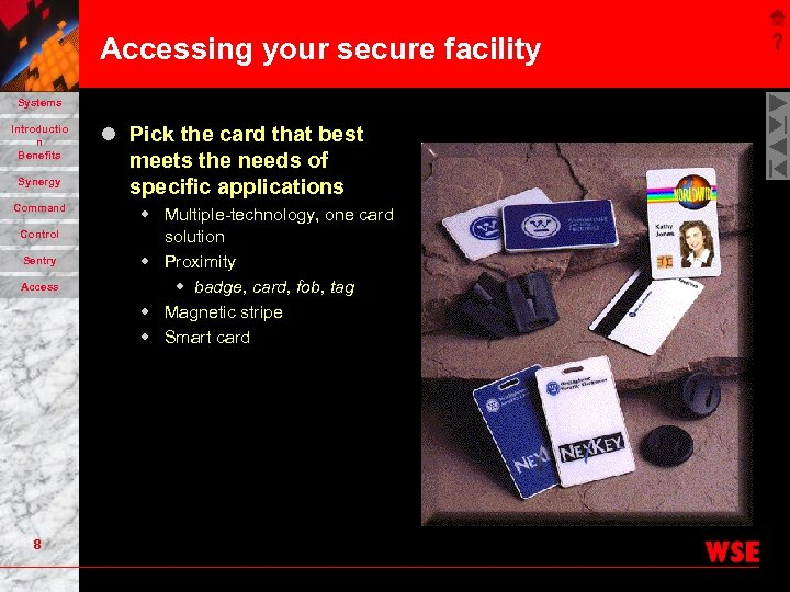 Accessing your secure facility Systems Introductio n Benefits Synergy Command Control Sentry Access 8