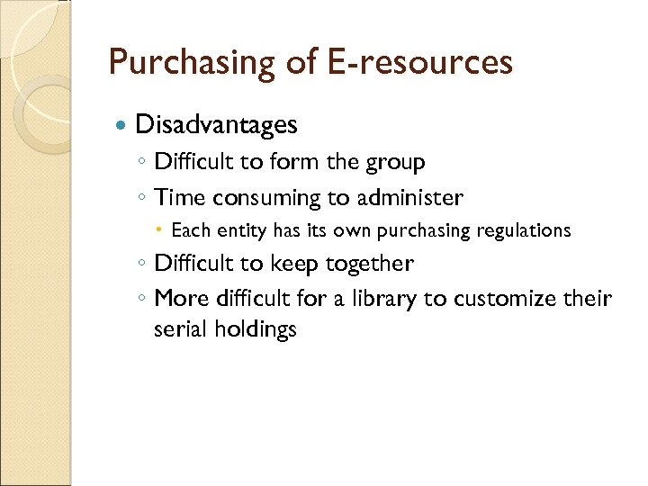 Purchasing of E-resources Disadvantages ◦ Difficult to form the group ◦ Time consuming to