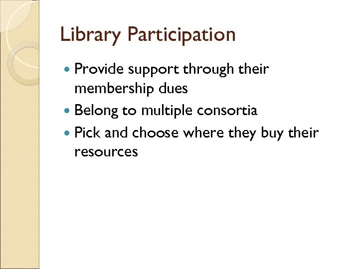 Library Participation Provide support through their membership dues Belong to multiple consortia Pick and