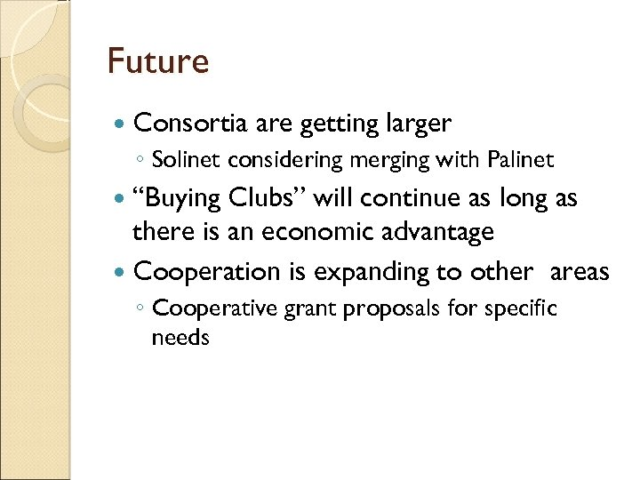 """Future Consortia are getting larger ◦ Solinet considering merging with Palinet """"Buying Clubs"""" will"""