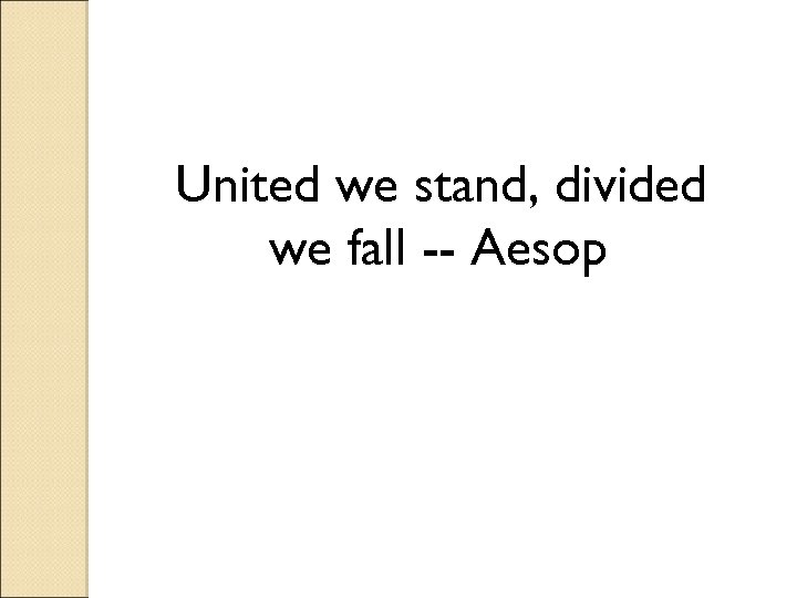 United we stand, divided we fall -- Aesop