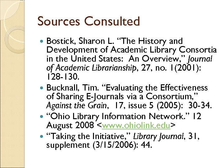 """Sources Consulted Bostick, Sharon L. """"The History and Development of Academic Library Consortia in"""
