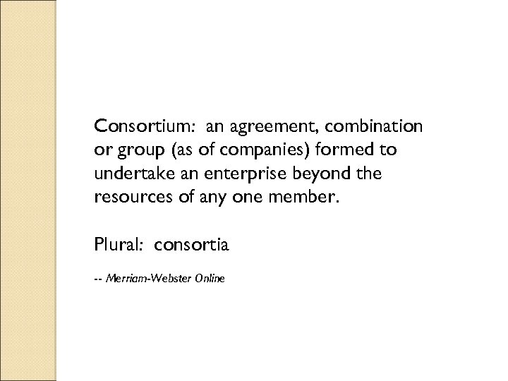 Consortium: an agreement, combination or group (as of companies) formed to undertake an enterprise