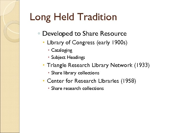 Long Held Tradition ◦ Developed to Share Resource Library of Congress (early 1900 s)