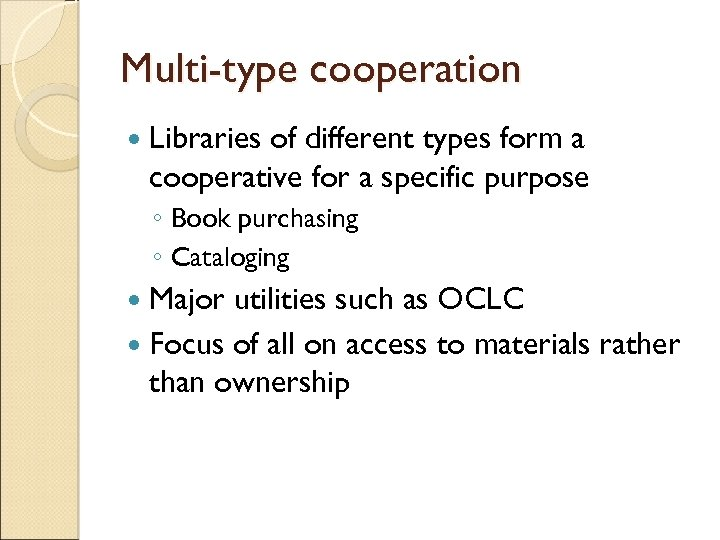 Multi-type cooperation Libraries of different types form a cooperative for a specific purpose ◦