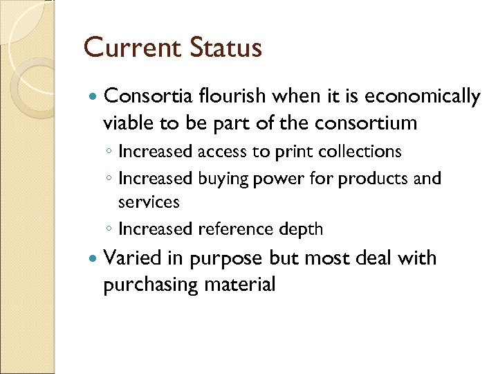 Current Status Consortia flourish when it is economically viable to be part of the