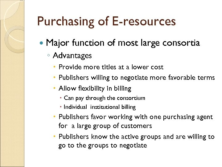 Purchasing of E-resources Major function of most large consortia ◦ Advantages Provide more titles