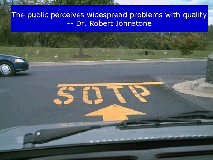 The public perceives widespread problems with quality -- Dr. Robert Johnstone